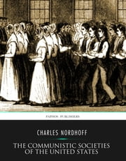 The Communistic Societies of the United States ebook by Charles Nordhoff