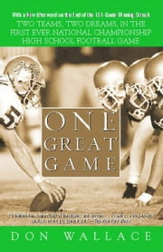 One Great Game - Two Teams, Two Dreams, in the First Ever National Championship High School Football Game ebook by Don Wallace