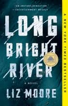 Long Bright River - A Novel ebook by Liz Moore