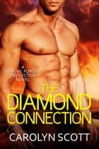 The Diamond Connection - A Special Forces Protector Novel ebook by Carolyn Scott