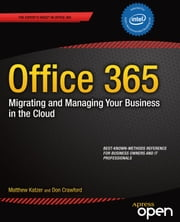 Office 365: Migrating and Managing Your Business in the Cloud ebook by Matthew Katzer,Don Crawford