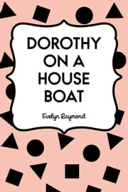Dorothy on a House Boat ebook by Evelyn Raymond