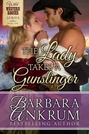 The Lady Takes A Gunslinger (Wild Western Rogues Series, Book 1) ebook by Barbara Ankrum