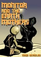 Monitor and the Earth Mothers ebook by Chris Reynolds