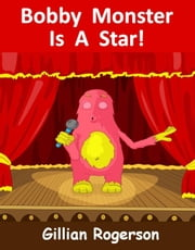 Bobby Monster Is A Star! - Bobby Monster, #4 ebook by Gillian Rogerson