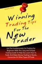 Winning Trading Tips For The New Trader - Get The Fundamentals On Trading For Beginners With This Easy And Simple Trading Guide To Help You Learn How To Trade And Make Money Trading In Stocks, Currencies Or Other Types Of Trade ebook by Lionel R. Thicke