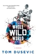 Whole Wild World - A Memoir ebook by