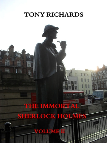 The Immortal Sherlock Holmes: Volume II ebook by Tony Richards