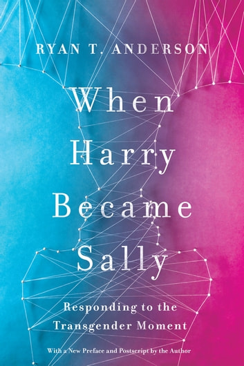 When Harry Became Sally - Responding to the Transgender Moment eBook by Ryan T. Anderson