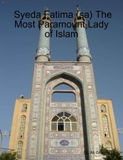 Syeda Fatima (sa) The Most Paramount Lady of Islam ebook by Dr. Ali Ghaemi