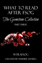 What to Read After FSOG: The Gemstone Collection (WTRAFSOG Book 3) - The Gemstone Collection, #3 ebook by Lauren Hawkeye,Liz Crowe,Beverly Preston,Erika Ashby,Nikki Pink,Lisa Suzanne,Charity Parkerson,Lacey Wolfe,Khelsey Jackson