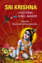 Sri Krishna: Pastoral and King-Maker ebook by Swami Ramakrishnananda