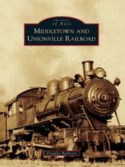 Middletown and Unionville Railroad ebook by Douglas Barberio