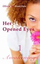 Her Opened Eyes: Awakenings, Part 1 ebook by Olivia M. Hamilton