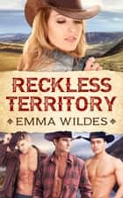 Reckless Territory ebook by Emma Wildes