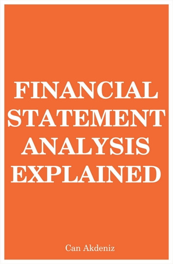 Financial Statement Analysis Explained (MBA Fundamentals) (Volume 7) ebook by Can Akdeniz