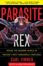 Parasite Rex - Inside the Bizarre World of Nature's Most Dangerous Creatures ebook by Carl Zimmer