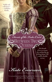 Secrets of the Tudor Court: Between Two Queens ebook by Kate Emerson