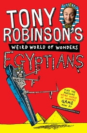Tony Robinson's Weird World of Wonders! Egyptians ebook by Sir Tony Robinson