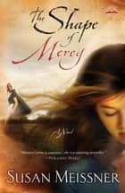 The Shape of Mercy - A Novel ebook by Susan Meissner