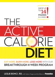 The Active Calorie Diet - Eat More, Burn More, Lose More with Our Breakthrough 4-Week Program ebook by Bonci,Leslie,Editors of Prevention,The