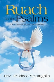 Ruach in the Psalms - A Pneumatogical Understanding ebook by Rev. Dr. Vince McLaughlin