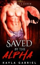 Saved by the Alpha ebook by Kayla Gabriel