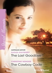 The Last Goodbye/The Cowboy Code ebook by Sarah Mayberry,Christine Wenger