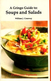 A Gringo Guide to: Soups and Salads ebook by William J. Conaway