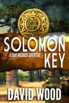 Solomon Key- A Dane Maddock Adventure - Dane Maddock Adventures, #11 ebook by David Wood