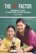 The X Factor - Personality Traits of Exceptional Science Teachers ebook by Clair T. Berube