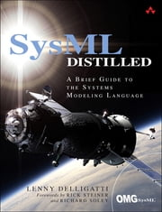 SysML Distilled - A Brief Guide to the Systems Modeling Language ebook by Lenny Delligatti