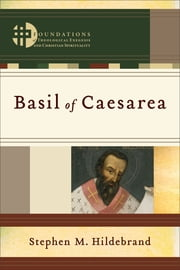 Basil of Caesarea (Foundations of Theological Exegesis and Christian Spirituality) ebook by Stephen M. Hildebrand,Hans Boersma,Matthew Levering