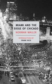 Miami and the Siege of Chicago ebook by Frank Rich,Norman Mailer