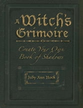 A Witch's Grimoire: Create Your Own Book of Shadows ebook by Judy Ann Olsen
