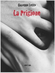 La Prigione ebook by Giuseppe Lotito