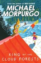 King of the Cloud Forests ebook by Michael Morpurgo