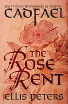 The Rose Rent ebook by Ellis Peters
