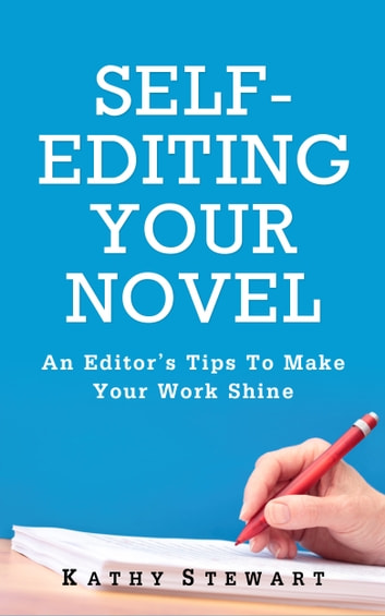 Self-Editing Your Novel: an editor's tips to make your work shine ebook by Kathy Stewart