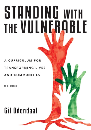 Standing with the Vulnerable - A Curriculum for Transforming Lives and Communities ebook by Gil Odendaal
