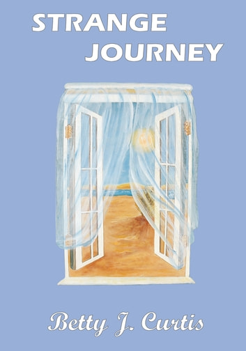 Strange Journey - (A Parable of New Birth) ebook by Betty J. Curtis