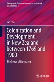 Colonization and Development in New Zealand between 1769 and 1900 - The Seeds of Rangiatea ebook by Ian Pool