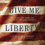 Give Me Liberty - Speakers and Speeches That Have Shaped America audiobook by Christopher L. Webber
