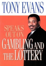 Tony Evans Speaks Out on Gambling and the Lottery ebook by Tony Evans