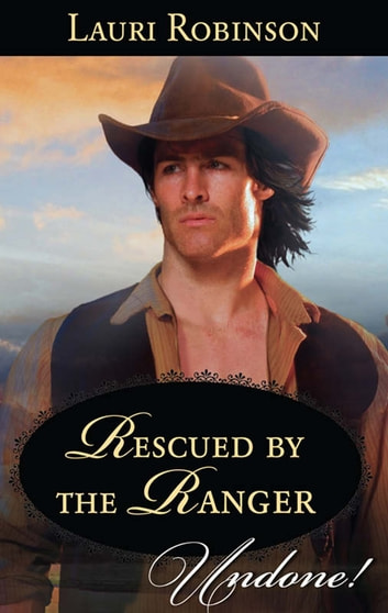 Rescued by the Ranger (Mills & Boon Historical Undone) (Stetsons & Scandals, Book 2) ebook by Lauri Robinson