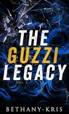 The Guzzi Legacy: Vol 2 ebook by Bethany-Kris