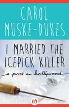 I Married the Icepick Killer ebook by Carol Muske-Dukes