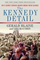 The Kennedy Detail - JFK's Secret Service Agents Break Their Silence ebook by Gerald Blaine, Lisa McCubbin, Clint Hill