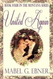 United Again: Book Four in the Montana Series ebook by Mabel G. Ebner