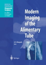 Modern Imaging of the Alimentary Tube ebook by Alexander R. Margulis,A.R. Margulis,J.E. Youker